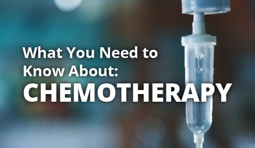Chemotherapy: What You Need to Know